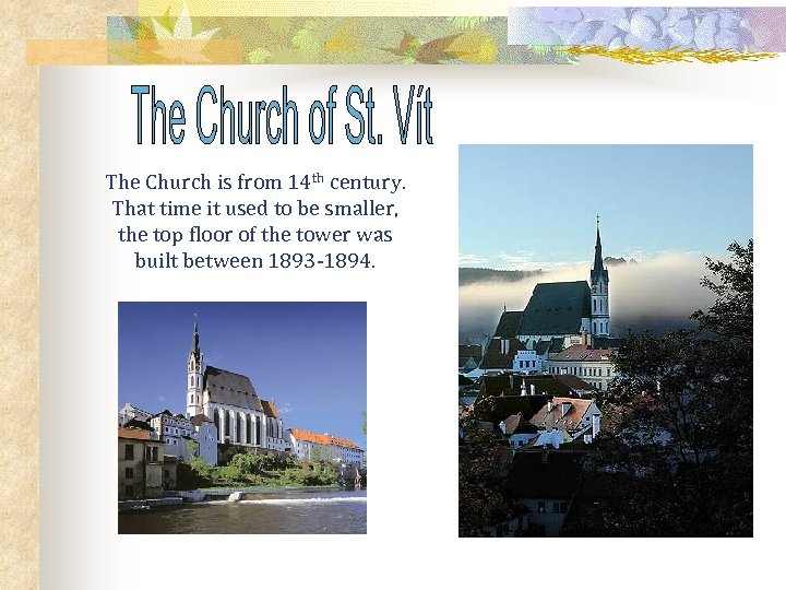 The Church is from 14 th century. That time it used to be smaller,