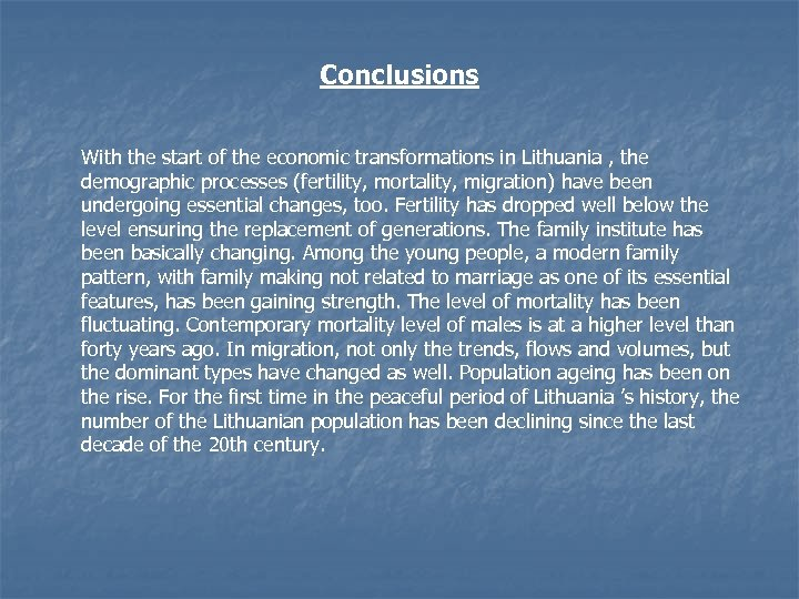 Conclusions With the start of the economic transformations in Lithuania , the demographic processes
