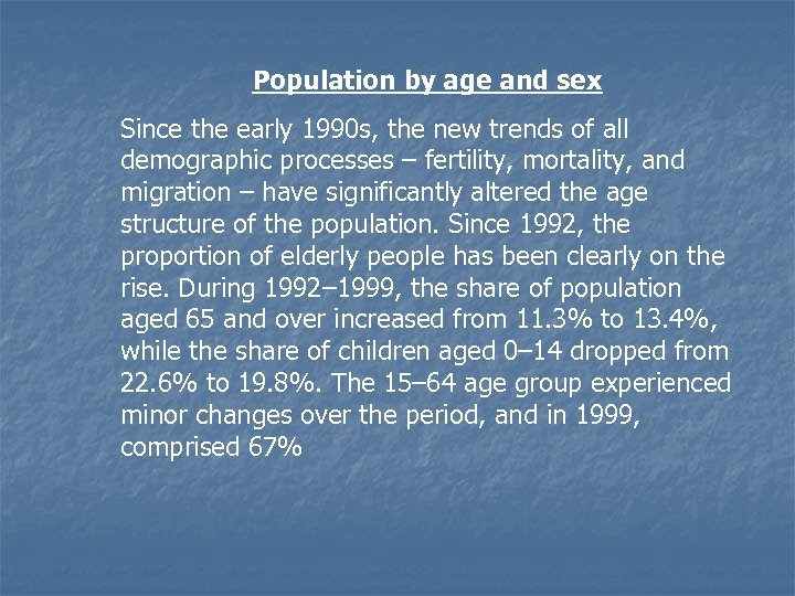 Population by age and sex Since the early 1990 s, the new trends of