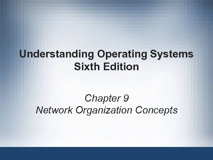 Understanding Operating Systems Sixth Edition Chapter 9 Network Organization Concepts