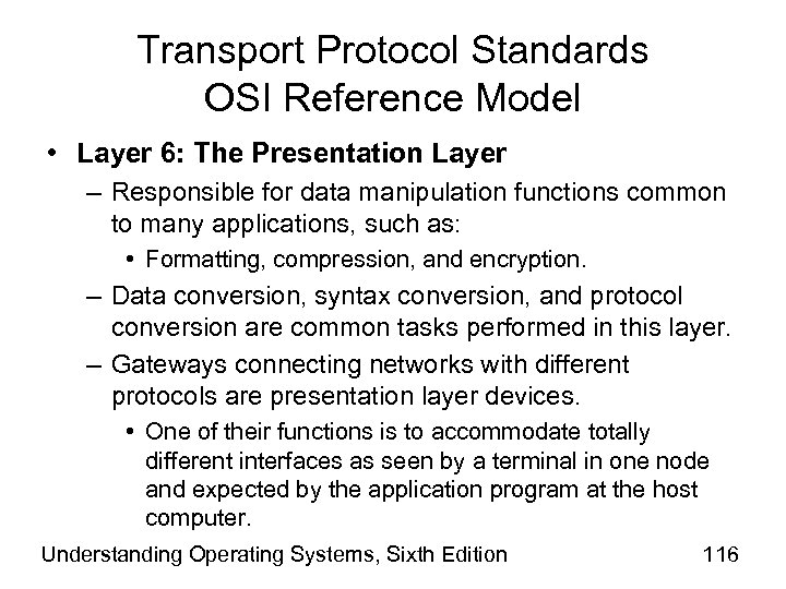 Transport Protocol Standards OSI Reference Model • Layer 6: The Presentation Layer – Responsible