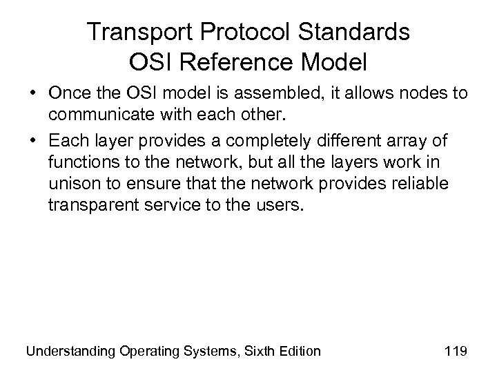 Transport Protocol Standards OSI Reference Model • Once the OSI model is assembled, it