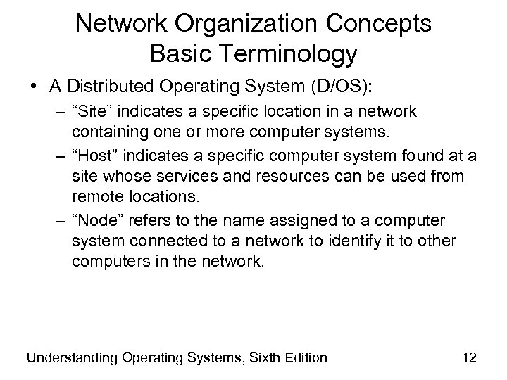 "Network Organization Concepts Basic Terminology • A Distributed Operating System (D/OS): – ""Site"" indicates"