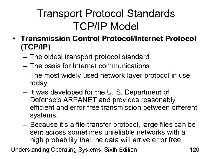 Transport Protocol Standards TCP/IP Model • Transmission Control Protocol/Internet Protocol (TCP/IP) – The oldest