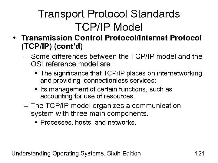Transport Protocol Standards TCP/IP Model • Transmission Control Protocol/Internet Protocol (TCP/IP) (cont'd) – Some