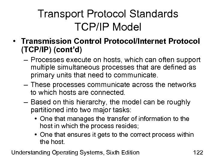 Transport Protocol Standards TCP/IP Model • Transmission Control Protocol/Internet Protocol (TCP/IP) (cont'd) – Processes