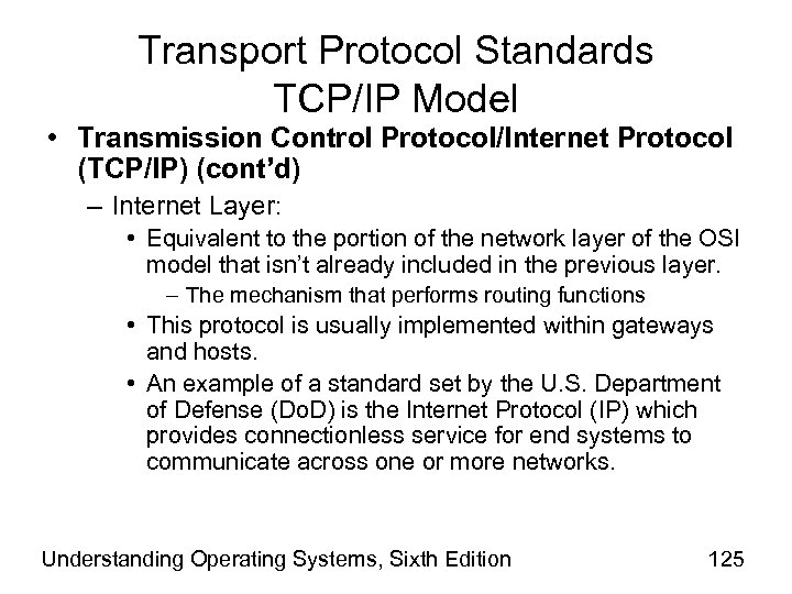 Transport Protocol Standards TCP/IP Model • Transmission Control Protocol/Internet Protocol (TCP/IP) (cont'd) – Internet