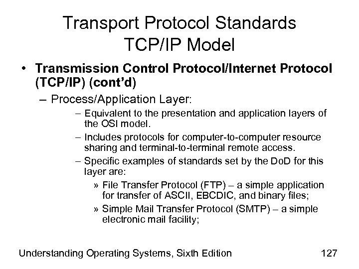 Transport Protocol Standards TCP/IP Model • Transmission Control Protocol/Internet Protocol (TCP/IP) (cont'd) – Process/Application
