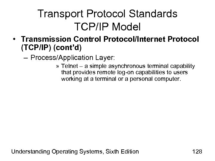 Transport Protocol Standards TCP/IP Model • Transmission Control Protocol/Internet Protocol (TCP/IP) (cont'd) – Process/Application