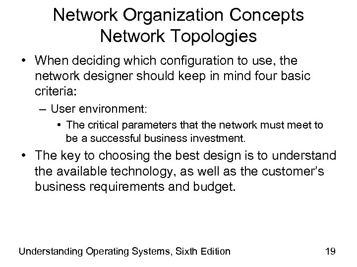 Network Organization Concepts Network Topologies • When deciding which configuration to use, the network