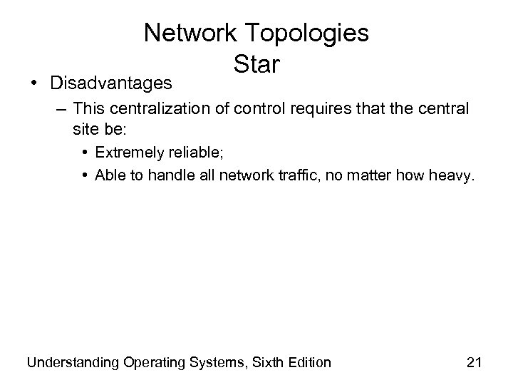 Network Topologies Star • Disadvantages – This centralization of control requires that the central