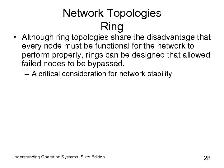 Network Topologies Ring • Although ring topologies share the disadvantage that every node must