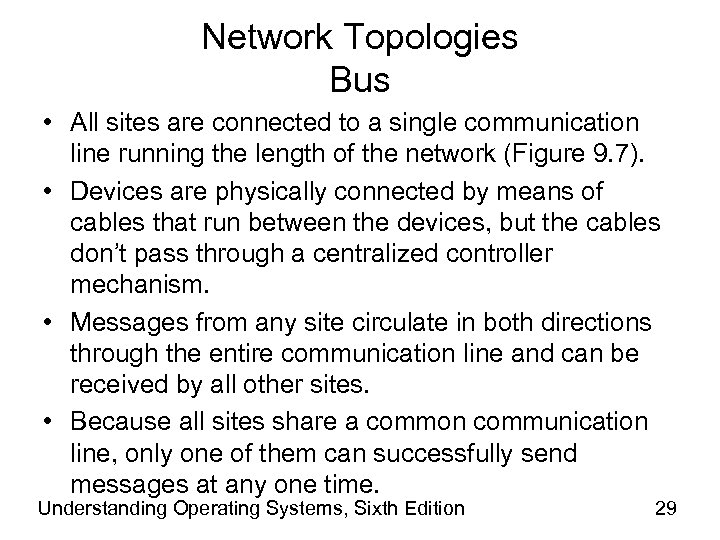 Network Topologies Bus • All sites are connected to a single communication line running