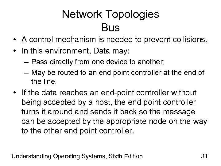 Network Topologies Bus • A control mechanism is needed to prevent collisions. • In