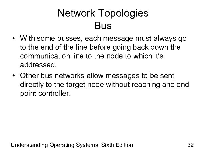 Network Topologies Bus • With some busses, each message must always go to the