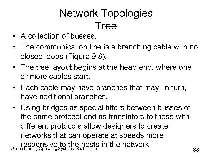 Network Topologies Tree • A collection of busses. • The communication line is a
