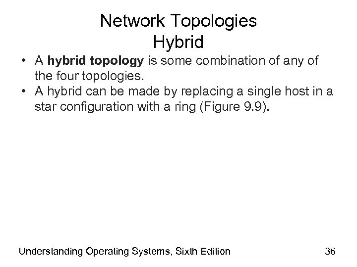 Network Topologies Hybrid • A hybrid topology is some combination of any of the