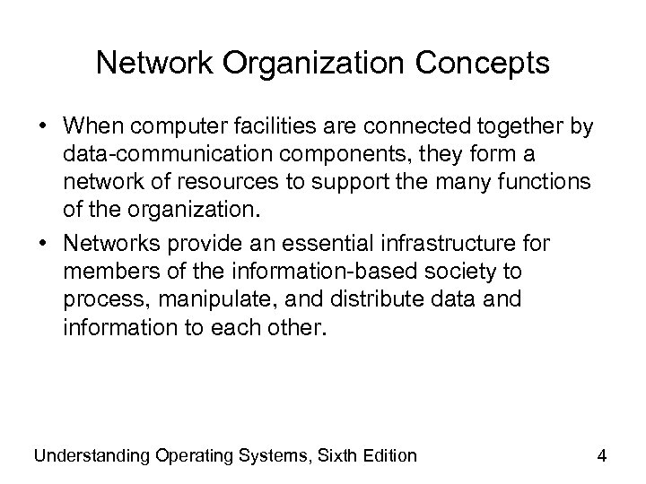 Network Organization Concepts • When computer facilities are connected together by data-communication components, they