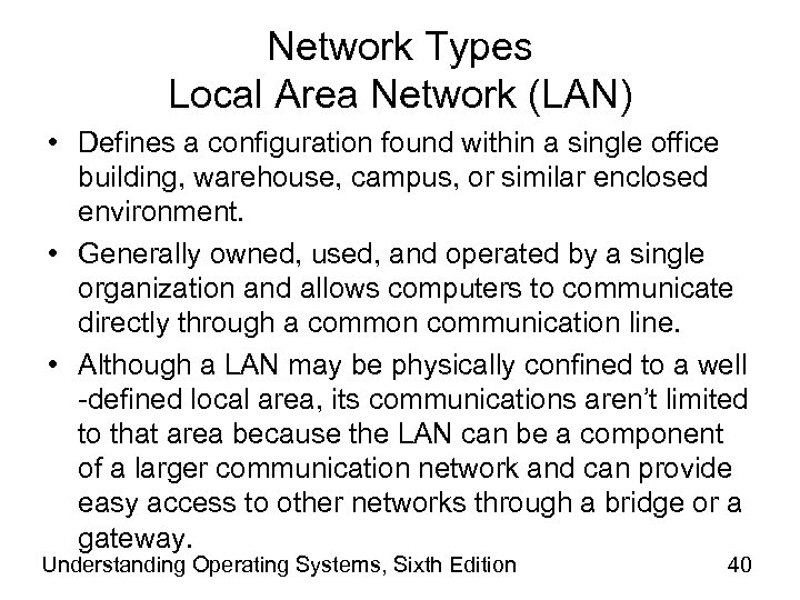 Network Types Local Area Network (LAN) • Defines a configuration found within a single