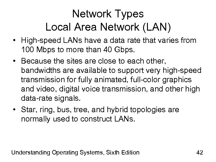 Network Types Local Area Network (LAN) • High-speed LANs have a data rate that
