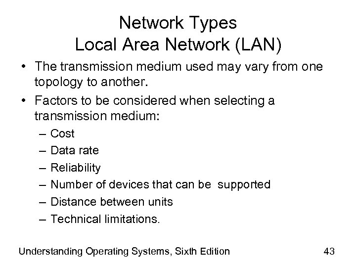 Network Types Local Area Network (LAN) • The transmission medium used may vary from