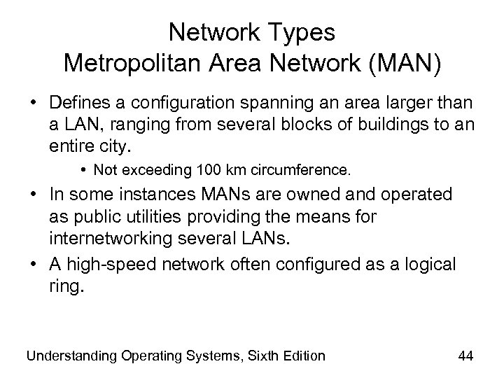 Network Types Metropolitan Area Network (MAN) • Defines a configuration spanning an area larger