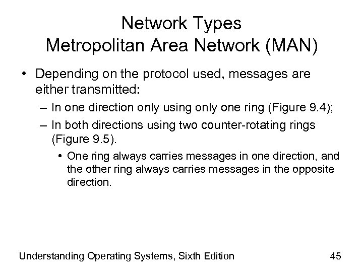 Network Types Metropolitan Area Network (MAN) • Depending on the protocol used, messages are