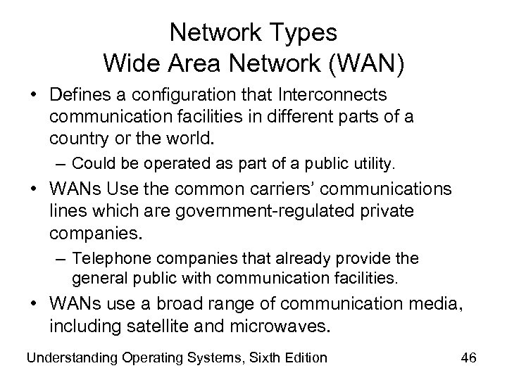 Network Types Wide Area Network (WAN) • Defines a configuration that Interconnects communication facilities