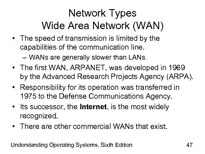 Network Types Wide Area Network (WAN) • The speed of transmission is limited by