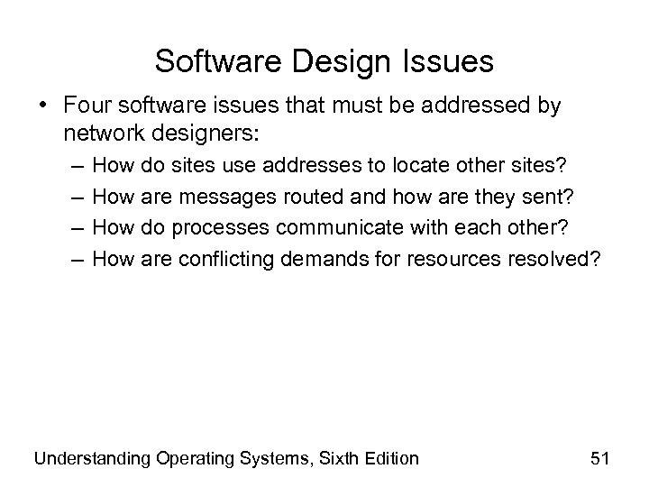 Software Design Issues • Four software issues that must be addressed by network designers: