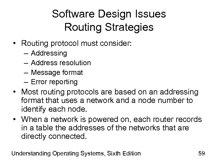 Software Design Issues Routing Strategies • Routing protocol must consider: – – Addressing Address