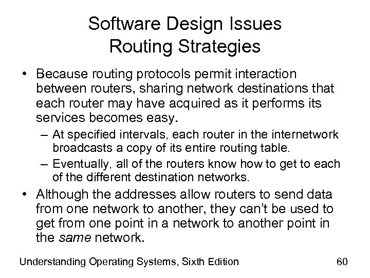 Software Design Issues Routing Strategies • Because routing protocols permit interaction between routers, sharing