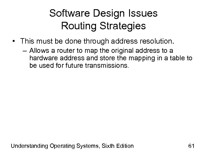 Software Design Issues Routing Strategies • This must be done through address resolution. –