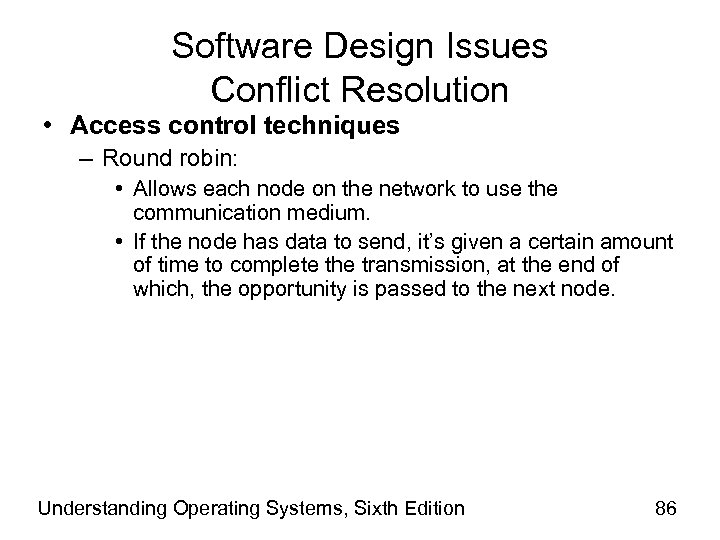 Software Design Issues Conflict Resolution • Access control techniques – Round robin: • Allows