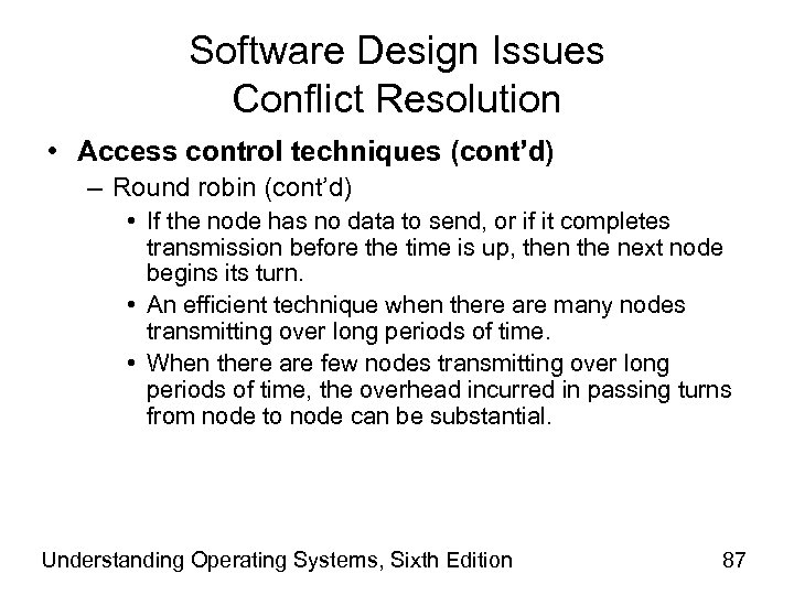 Software Design Issues Conflict Resolution • Access control techniques (cont'd) – Round robin (cont'd)