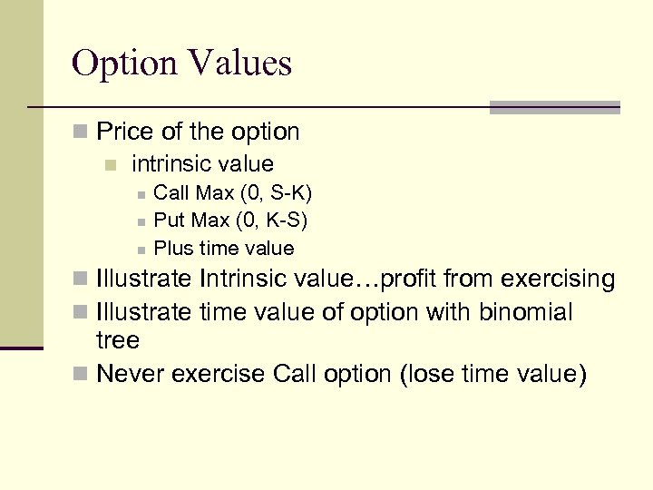 Option Values n Price of the option n intrinsic value n n n Call