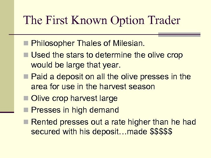 The First Known Option Trader n Philosopher Thales of Milesian. n Used the stars