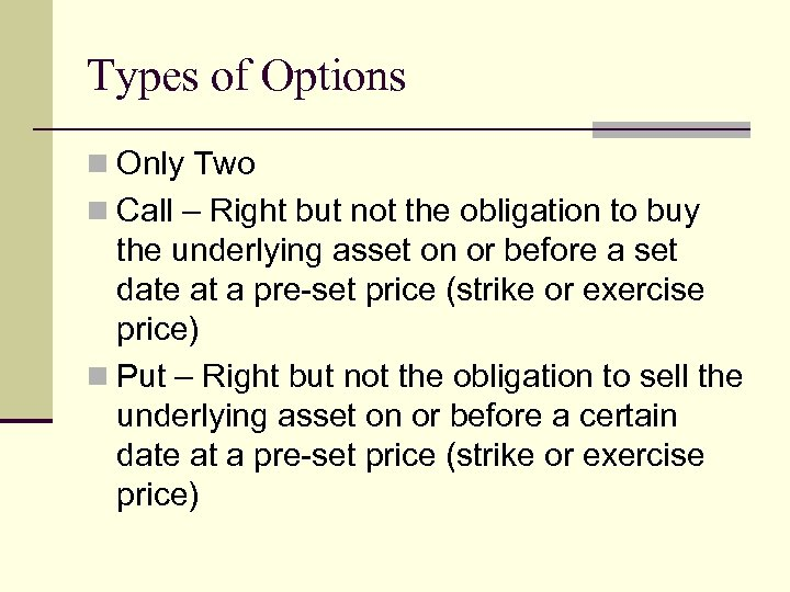 Types of Options n Only Two n Call – Right but not the obligation