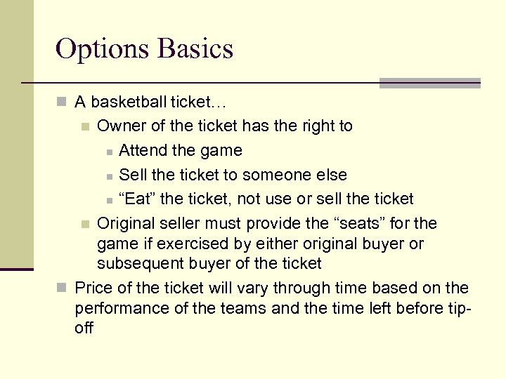 Options Basics n A basketball ticket… Owner of the ticket has the right to