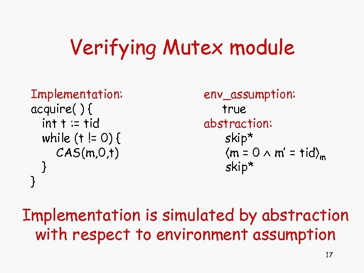 Verifying Mutex module Implementation: acquire( ) { int t : = tid while (t