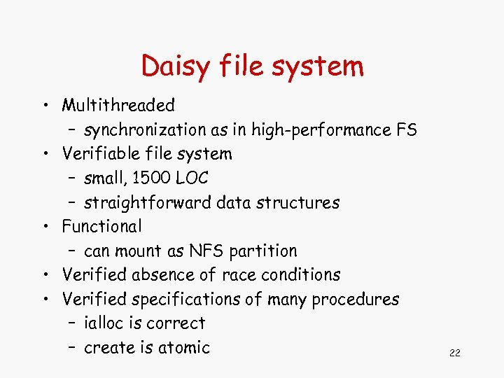 Daisy file system • Multithreaded – synchronization as in high-performance FS • Verifiable file
