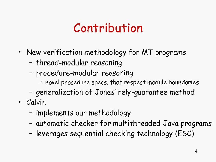 Contribution • New verification methodology for MT programs – thread-modular reasoning – procedure-modular reasoning