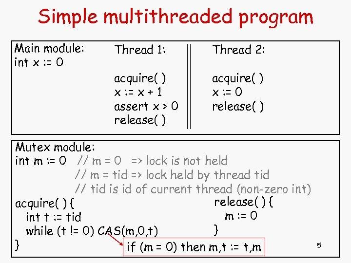 Simple multithreaded program Main module: int x : = 0 Thread 1: Thread 2: