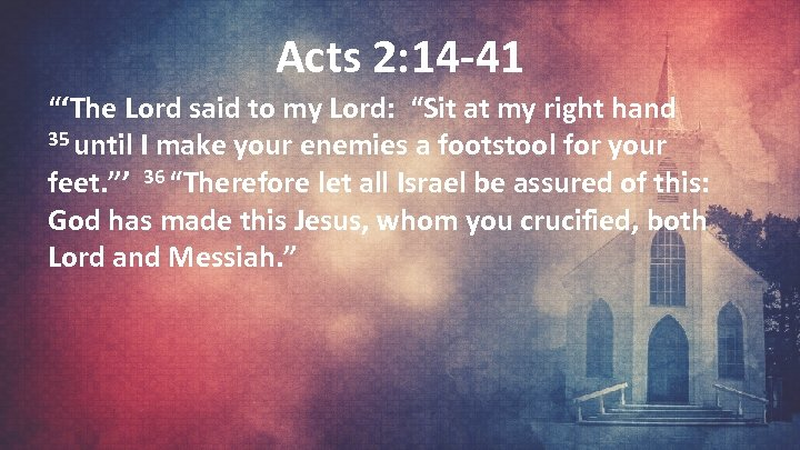 """Acts 2: 14 -41 """"'The Lord said to my Lord: """"Sit at my right"""