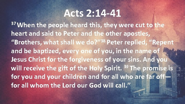 Acts 2: 14 -41 37 When the people heard this, they were cut to