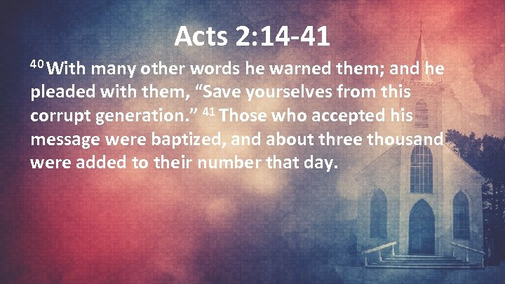 Acts 2: 14 -41 40 With many other words he warned them; and he