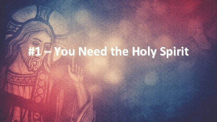 #1 – You Need the Holy Spirit