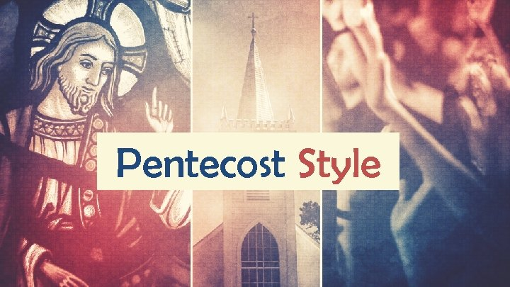 Pentecost Style