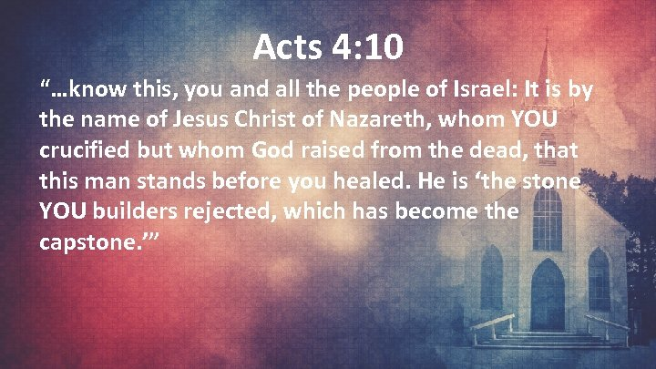 """Acts 4: 10 """"…know this, you and all the people of Israel: It is"""