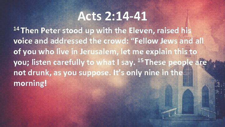 Acts 2: 14 -41 14 Then Peter stood up with the Eleven, raised his